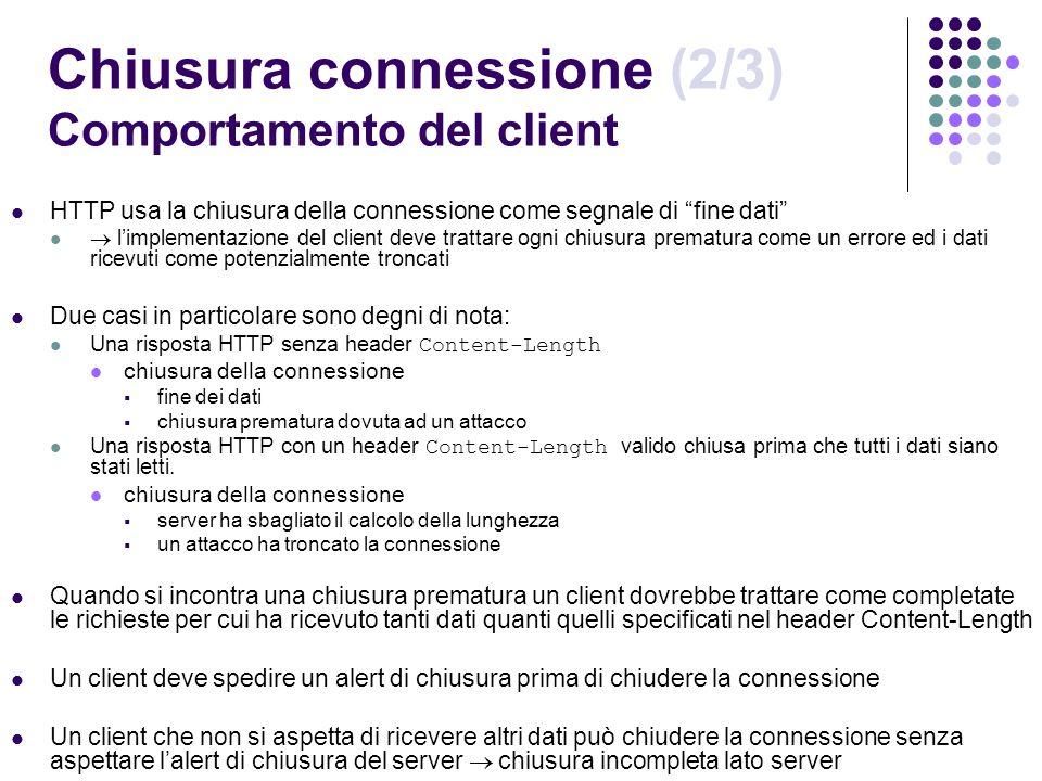 Chiusura connessione (2/3) Comportamento del client HTTP usa la chiusura della connessione come segnale di fine dati limplementazione del client deve