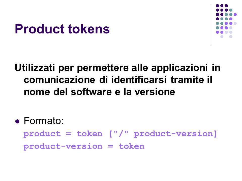 Product tokens Utilizzati per permettere alle applicazioni in comunicazione di identificarsi tramite il nome del software e la versione Formato: produ