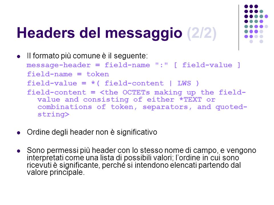 Headers del messaggio (2/2) Il formato più comune è il seguente: message-header = field-name