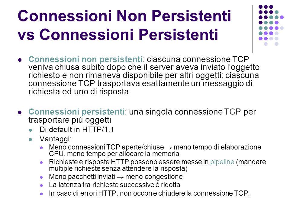 Connessioni Non Persistenti vs Connessioni Persistenti Connessioni non persistenti: ciascuna connessione TCP veniva chiusa subito dopo che il server a