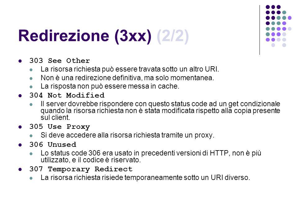 Redirezione (3xx) (2/2) 303 See Other La risorsa richiesta può essere travata sotto un altro URI. Non è una redirezione definitiva, ma solo momentanea
