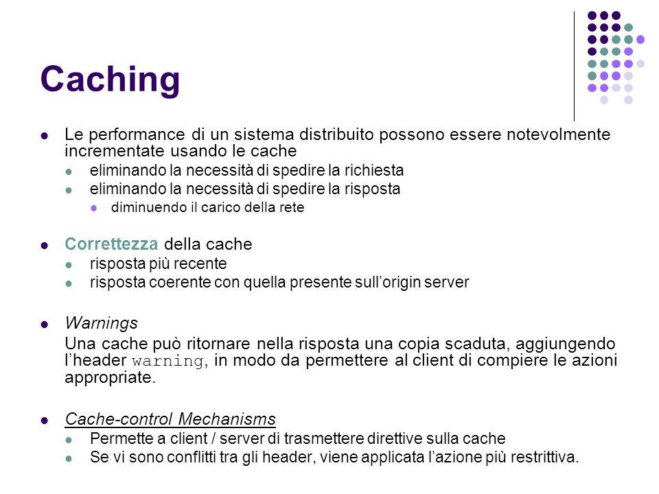 Le performance di un sistema distribuito possono essere notevolmente incrementate usando le cache eliminando la necessità di spedire la richiesta elim