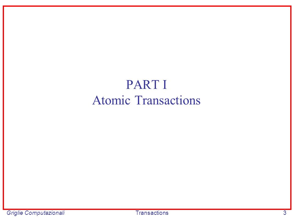 Griglie ComputazionaliTransactions3 PART I Atomic Transactions