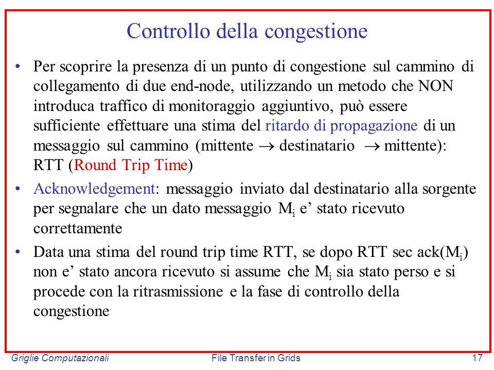 Griglie ComputazionaliFile Transfer in Grids17 Controllo della congestione Per scoprire la presenza di un punto di congestione sul cammino di collegam