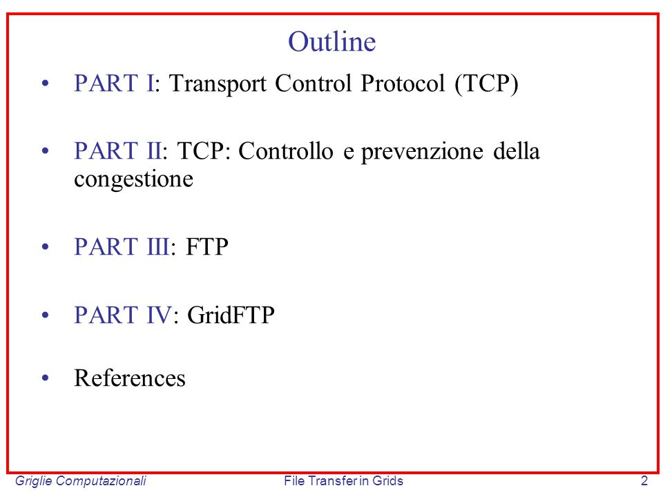 Griglie ComputazionaliFile Transfer in Grids33 Network Enabled Services: the Protocol Stack All services require protocols Not all protocols are used to provide services (e.g.