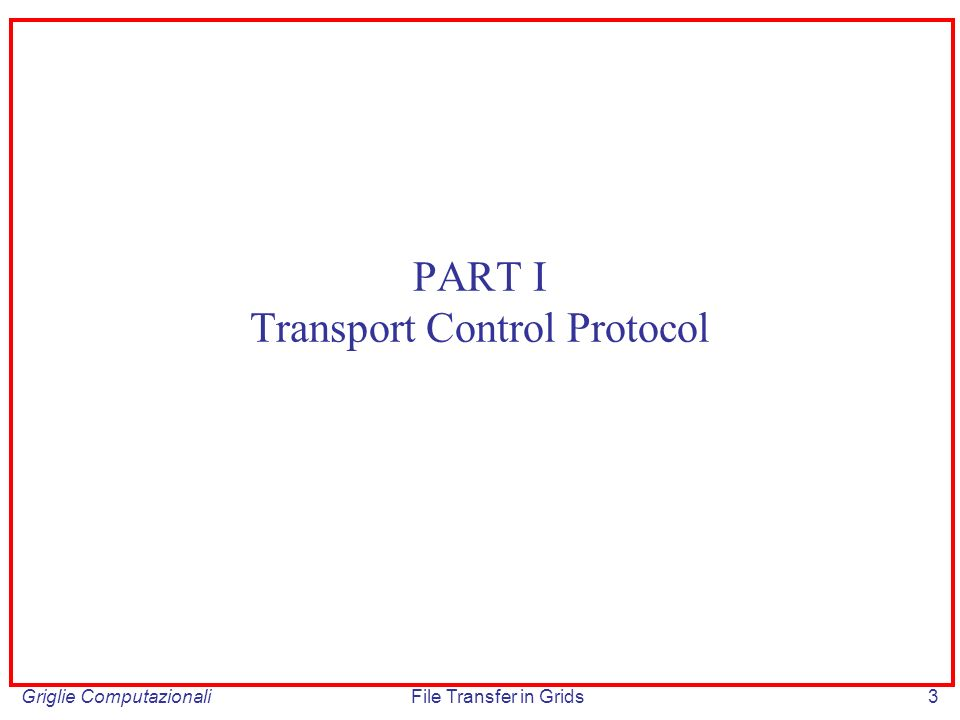 Griglie ComputazionaliFile Transfer in Grids3 PART I Transport Control Protocol