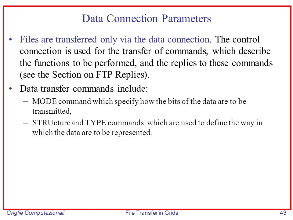 Griglie ComputazionaliFile Transfer in Grids43 Data Connection Parameters Files are transferred only via the data connection.