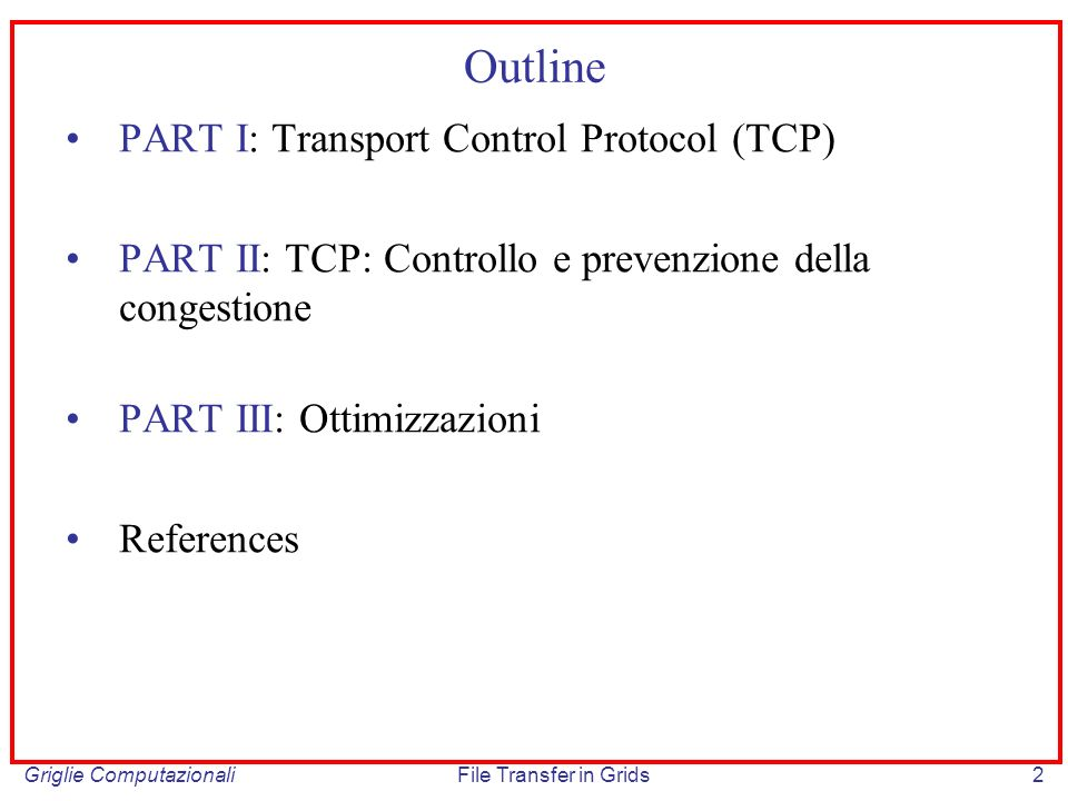 Griglie ComputazionaliFile Transfer in Grids73 Bibliografia 1.RFC 2001 (1997): TCP SLOW START, CONGESTION AVOIDANCE, FAST RETRANSMIT, FAST RECOVERY 2.RFC 1072: TCP Extensions for Long-Delay Paths 3.RFC 2018 (1996): TCP SELECTIVE ACKNOWLEDGMENT OPTIONS 4.