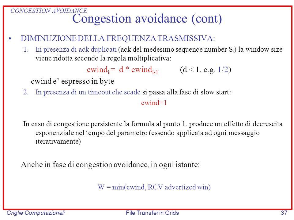 Griglie ComputazionaliFile Transfer in Grids37 Congestion avoidance (cont) DIMINUZIONE DELLA FREQUENZA TRASMISSIVA: 1.In presenza di ack duplicati (ac