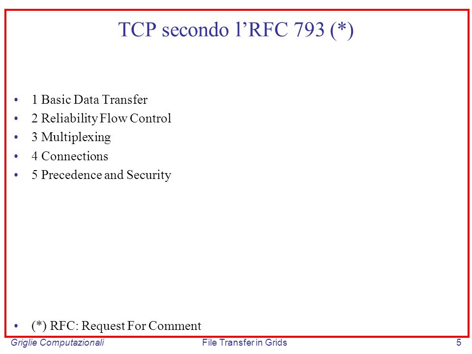Griglie ComputazionaliFile Transfer in Grids36 Congestion avoidance TCP si trova nella fase di congestion avoidance quando raggiunge una situazione di equilibrio (cioè TCP non è soggetto a perdita di pacchetti).