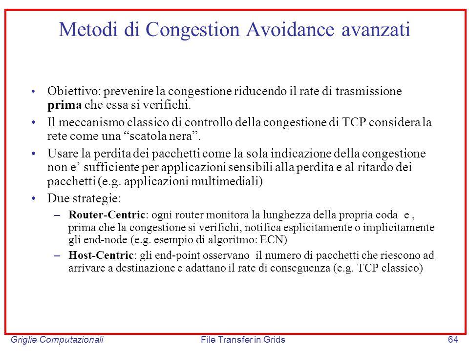 Griglie ComputazionaliFile Transfer in Grids64 Obiettivo: prevenire la congestione riducendo il rate di trasmissione prima che essa si verifichi. Il m