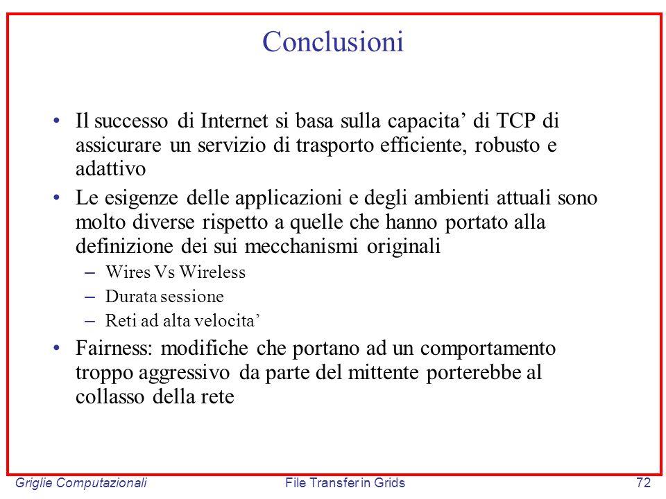 Griglie ComputazionaliFile Transfer in Grids72 Il successo di Internet si basa sulla capacita di TCP di assicurare un servizio di trasporto efficiente