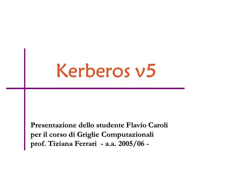 Kerberos v5 Presentazione dello studente Flavio Caroli per il corso di Griglie Computazionali prof.