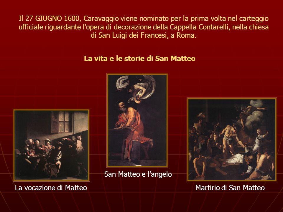 Il 27 GIUGNO 1600, Caravaggio viene nominato per la prima volta nel carteggio ufficiale riguardante l'opera di decorazione della Cappella Contarelli,