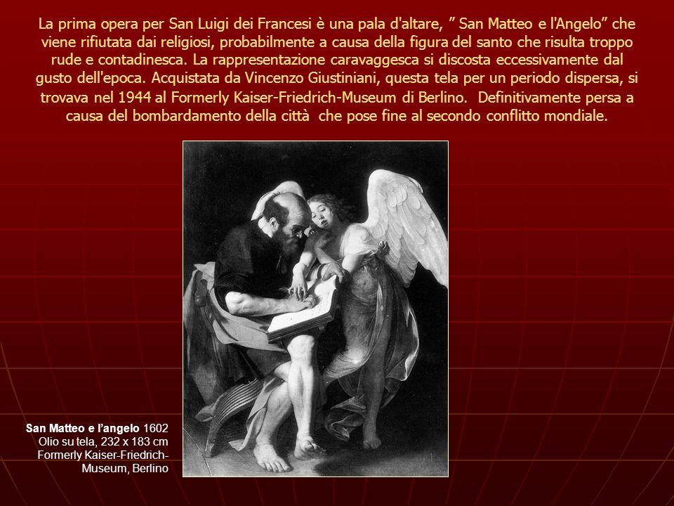 San Matteo e langelo 1602 Olio su tela, 232 x 183 cm Formerly Kaiser-Friedrich- Museum, Berlino La prima opera per San Luigi dei Francesi è una pala d