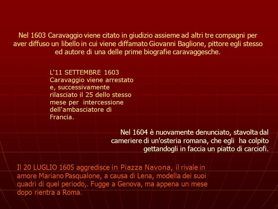 Nel 1603 Caravaggio viene citato in giudizio assieme ad altri tre compagni per aver diffuso un libello in cui viene diffamato Giovanni Baglione, pitto