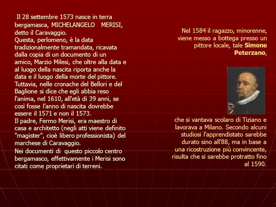 Il 28 settembre 1573 nasce in terra bergamasca, MICHELANGELO MERISI, detto il Caravaggio. Questa, perlomeno, è la data tradizionalmente tramandata, ri