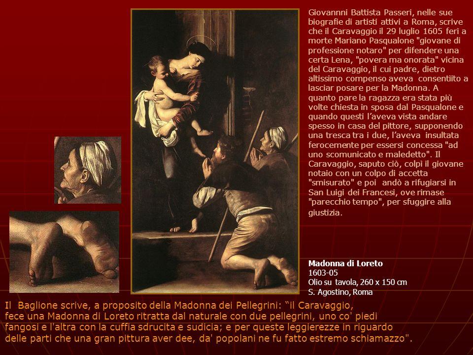 Madonna di Loreto 1603-05 Olio su tavola, 260 x 150 cm S. Agostino, Roma Giovannni Battista Passeri, nelle sue biografie di artisti attivi a Roma, scr