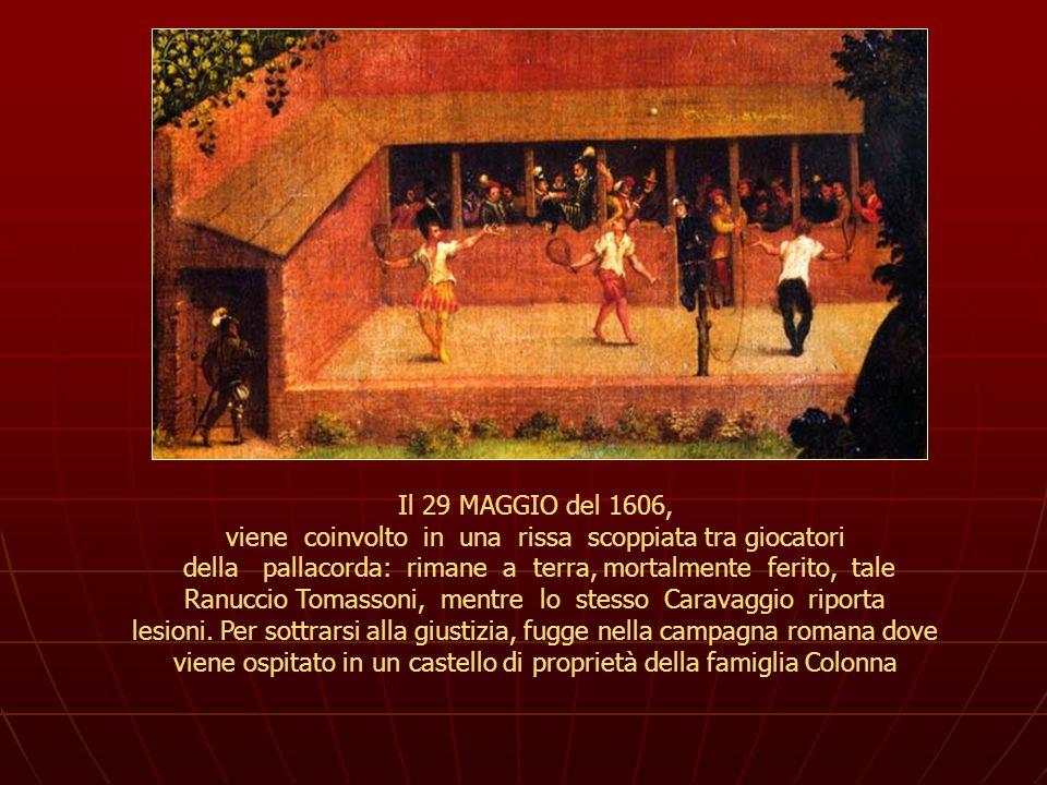 Il 29 MAGGIO del 1606, viene coinvolto in una rissa scoppiata tra giocatori della pallacorda: rimane a terra, mortalmente ferito, tale Ranuccio Tomass