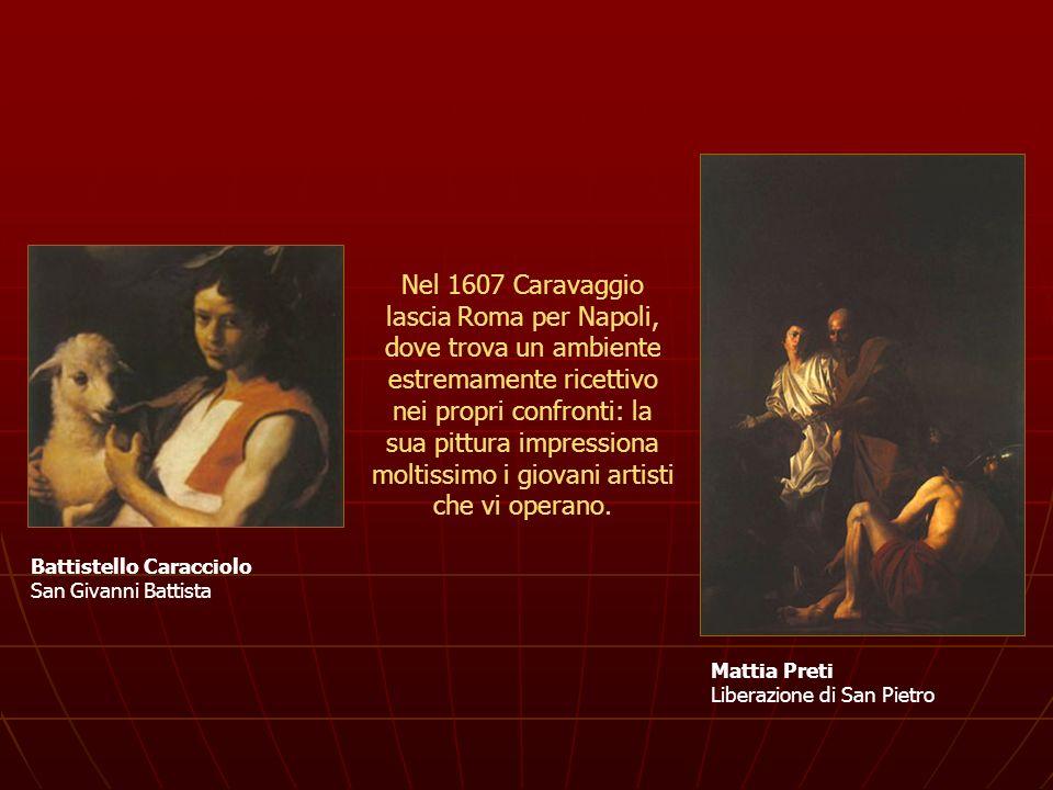 Nel 1607 Caravaggio lascia Roma per Napoli, dove trova un ambiente estremamente ricettivo nei propri confronti: la sua pittura impressiona moltissimo