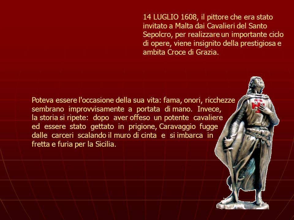 14 LUGLIO 1608, il pittore che era stato invitato a Malta dai Cavalieri del Santo Sepolcro, per realizzare un importante ciclo di opere, viene insigni