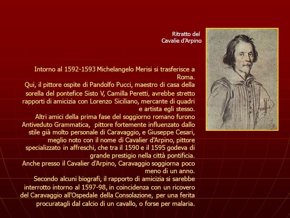 Intorno al 1592-1593 Michelangelo Merisi si trasferisce a Roma. Qui, il pittore ospite di Pandolfo Pucci, maestro di casa della sorella del pontefice