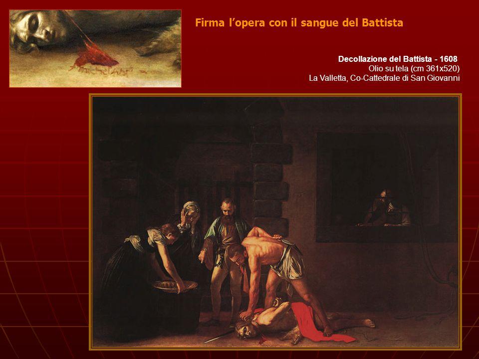Decollazione del Battista - 1608 Olio su tela (cm 361x520) La Valletta, Co-Cattedrale di San Giovanni Firma lopera con il sangue del Battista