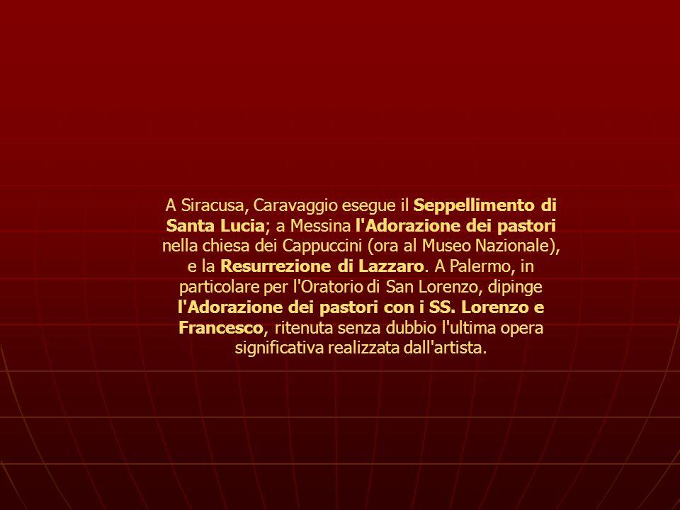 A Siracusa, Caravaggio esegue il Seppellimento di Santa Lucia; a Messina l'Adorazione dei pastori nella chiesa dei Cappuccini (ora al Museo Nazionale)