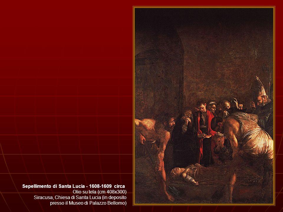 Sepellimento di Santa Lucia - 1608-1609 circa Olio su tela (cm 408x300) Siracusa, Chiesa di Santa Lucia (in deposito presso il Museo di Palazzo Bellom