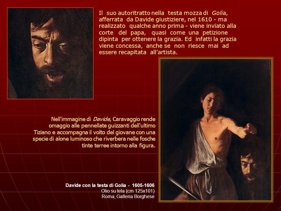 Davide con la testa di Golia - 1605-1606 Olio su tela (cm 125x101) Roma, Galleria Borghese Nell'immagine di Davide, Caravaggio rende omaggio alle penn