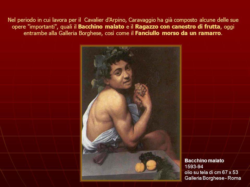 Nel periodo in cui lavora per il Cavalier d'Arpino, Caravaggio ha già composto alcune delle sue opere