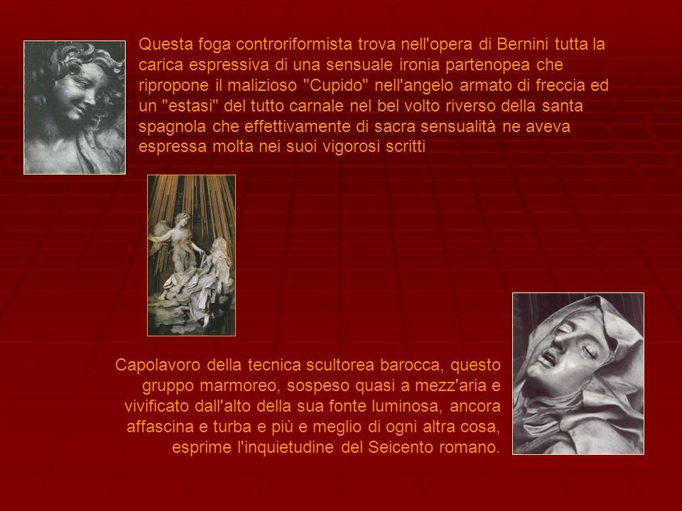 Questa foga controriformista trova nell'opera di Bernini tutta la carica espressiva di una sensuale ironia partenopea che ripropone il malizioso