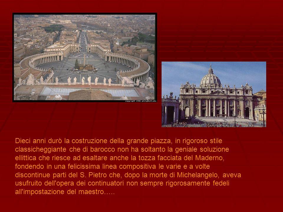 Dieci anni durò la costruzione della grande piazza, in rigoroso stile classicheggiante che di barocco non ha soltanto la geniale soluzione ellittica c