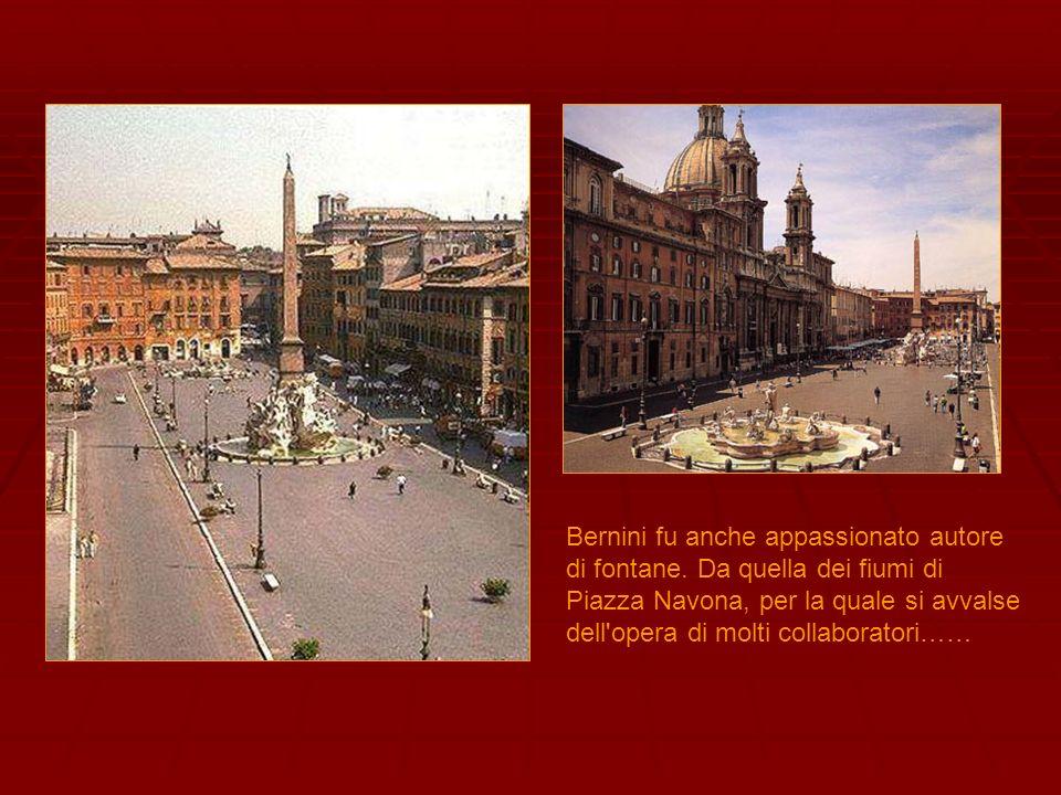 Bernini fu anche appassionato autore di fontane. Da quella dei fiumi di Piazza Navona, per la quale si avvalse dell'opera di molti collaboratori……
