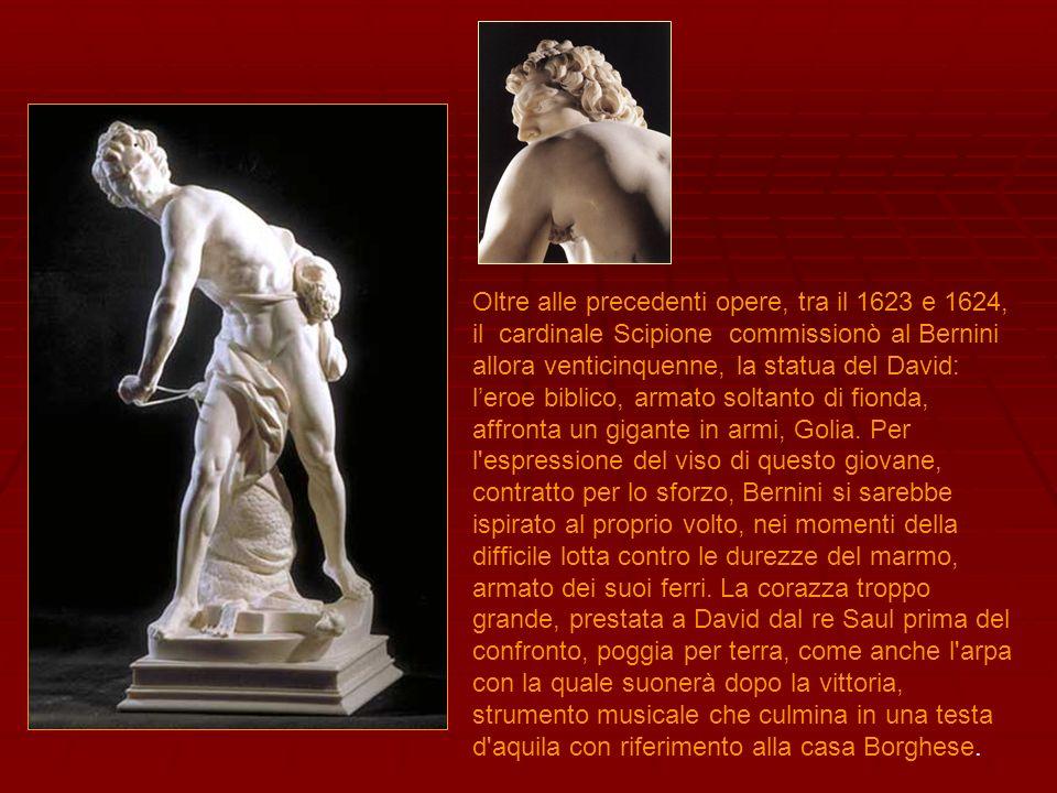 Oltre alle precedenti opere, tra il 1623 e 1624, il cardinale Scipione commissionò al Bernini allora venticinquenne, la statua del David: leroe biblic