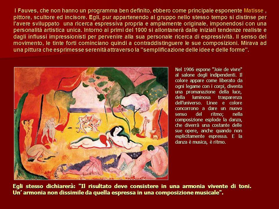 I Fauves, che non hanno un programma ben definito, ebbero come principale esponente Matisse, pittore, scultore ed incisore. Egli, pur appartenendo al
