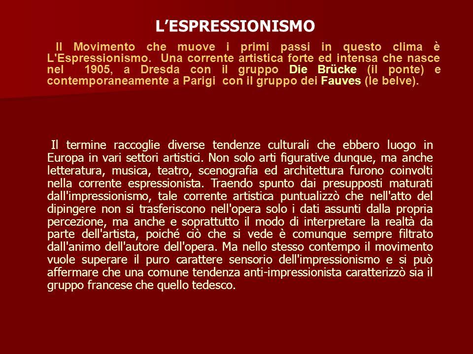 Il Movimento che muove i primi passi in questo clima è L'Espressionismo. Una corrente artistica forte ed intensa che nasce nel 1905, a Dresda con il g