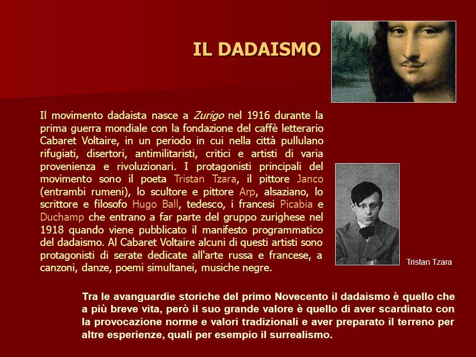 IL DADAISMO Il movimento dadaista nasce a Zurigo nel 1916 durante la prima guerra mondiale con la fondazione del caffè letterario Cabaret Voltaire, in