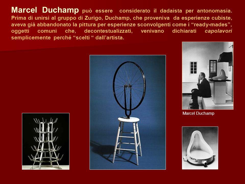 Marcel Duchamp può essere considerato il dadaista per antonomasia. Prima di unirsi al gruppo di Zurigo, Duchamp, che proveniva da esperienze cubiste,
