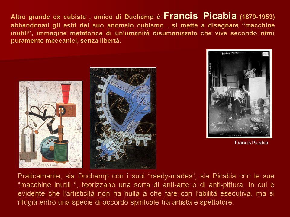 Altro grande ex cubista, amico di Duchamp è Francis Picabia (1879-1953) abbandonati gli esiti del suo anomalo cubismo, si mette a disegnare macchine i