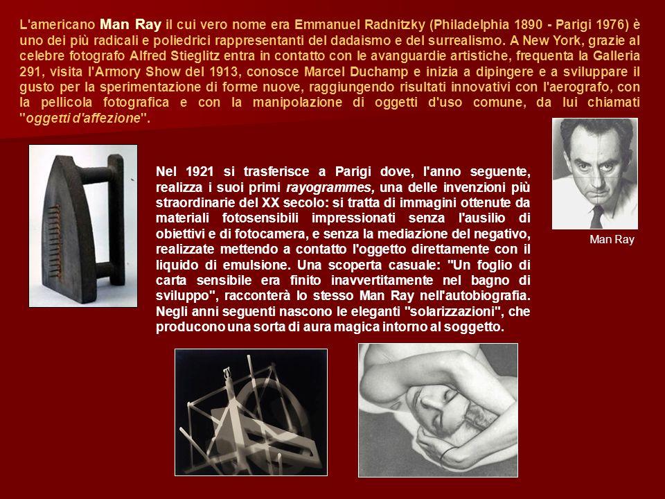 L'americano Man Ray il cui vero nome era Emmanuel Radnitzky (Philadelphia 1890 - Parigi 1976) è uno dei più radicali e poliedrici rappresentanti del d