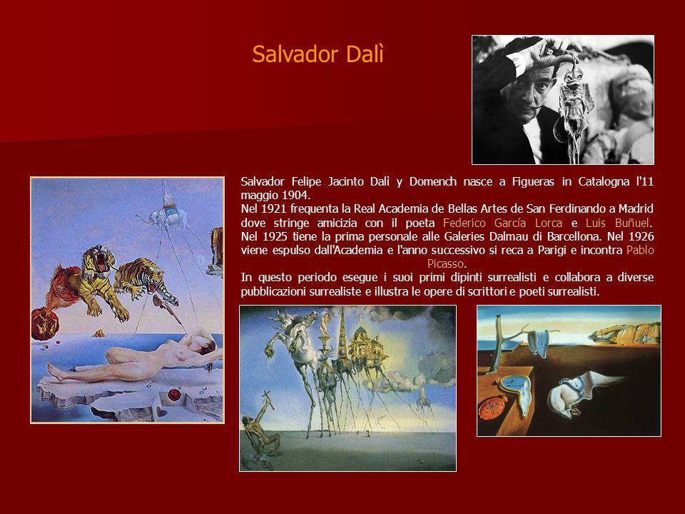 Salvador Dalì Salvador Felipe Jacinto Dalì y Domench nasce a Figueras in Catalogna l'11 maggio 1904. Nel 1921 frequenta la Real Academia de Bellas Art