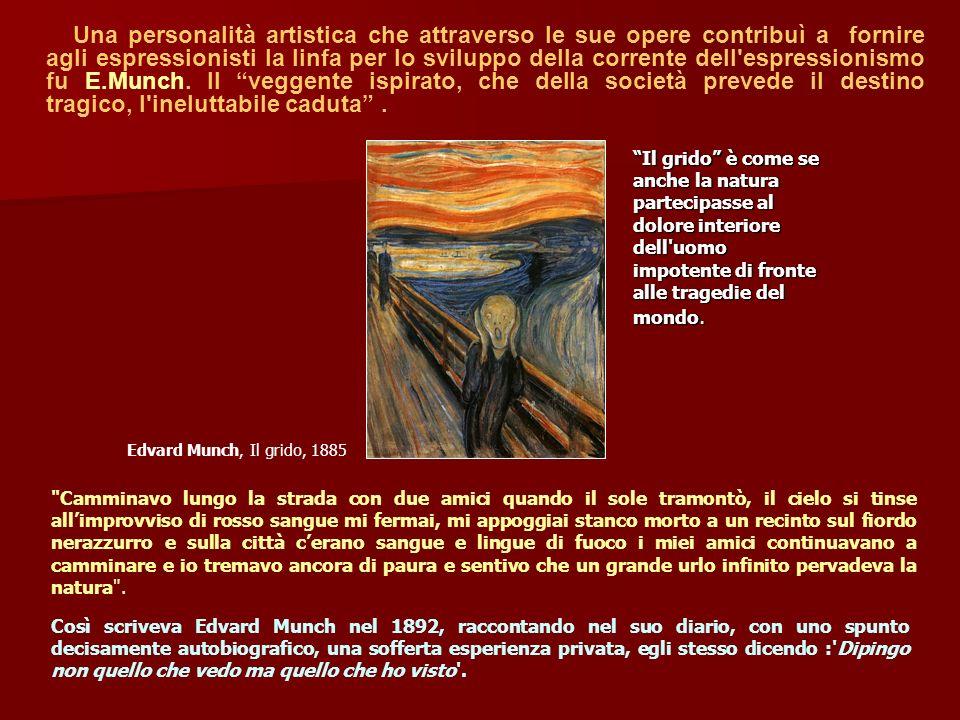 Una personalità artistica che attraverso le sue opere contribuì a fornire agli espressionisti la linfa per lo sviluppo della corrente dell'espressioni