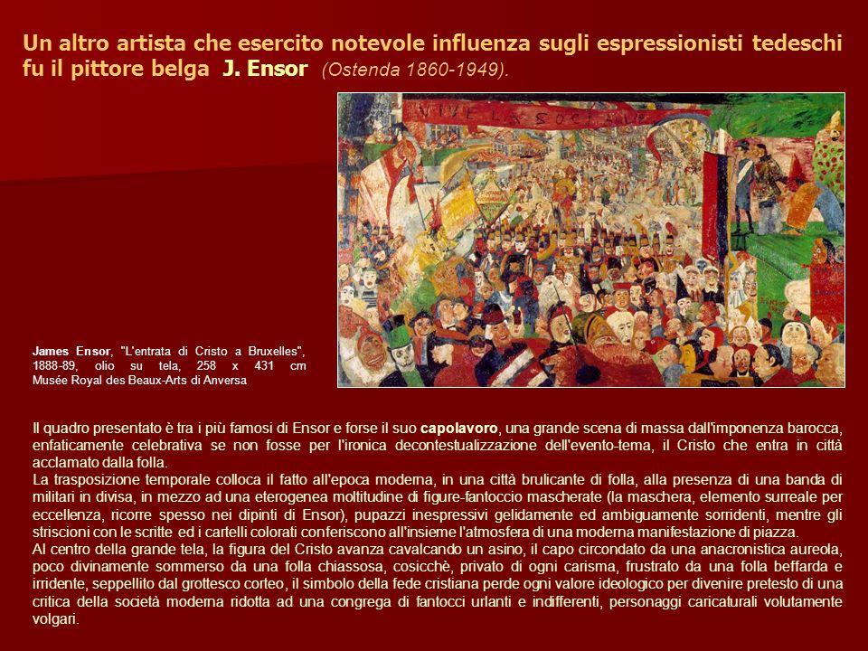 Un altro artista che esercito notevole influenza sugli espressionisti tedeschi fu il pittore belga J. Ensor (Ostenda 1860-1949). James Ensor,