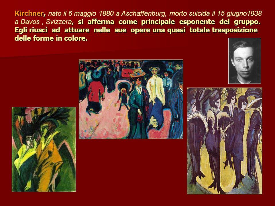 Kirchner,, si afferma come principale esponente del gruppo. Egli riuscì ad attuare nelle sue opere una quasi totale trasposizione delle forme in color