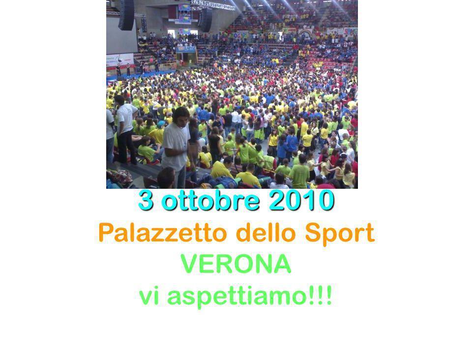 3 ottobre 2010 3 ottobre 2010 Palazzetto dello Sport VERONA vi aspettiamo!!!