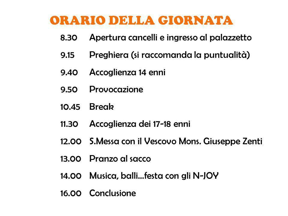 ORARIO DELLA GIORNATA 8.30Apertura cancelli e ingresso al palazzetto 9.15Preghiera (si raccomanda la puntualità) 9.40Accoglienza 14 enni 9.50Provocazi