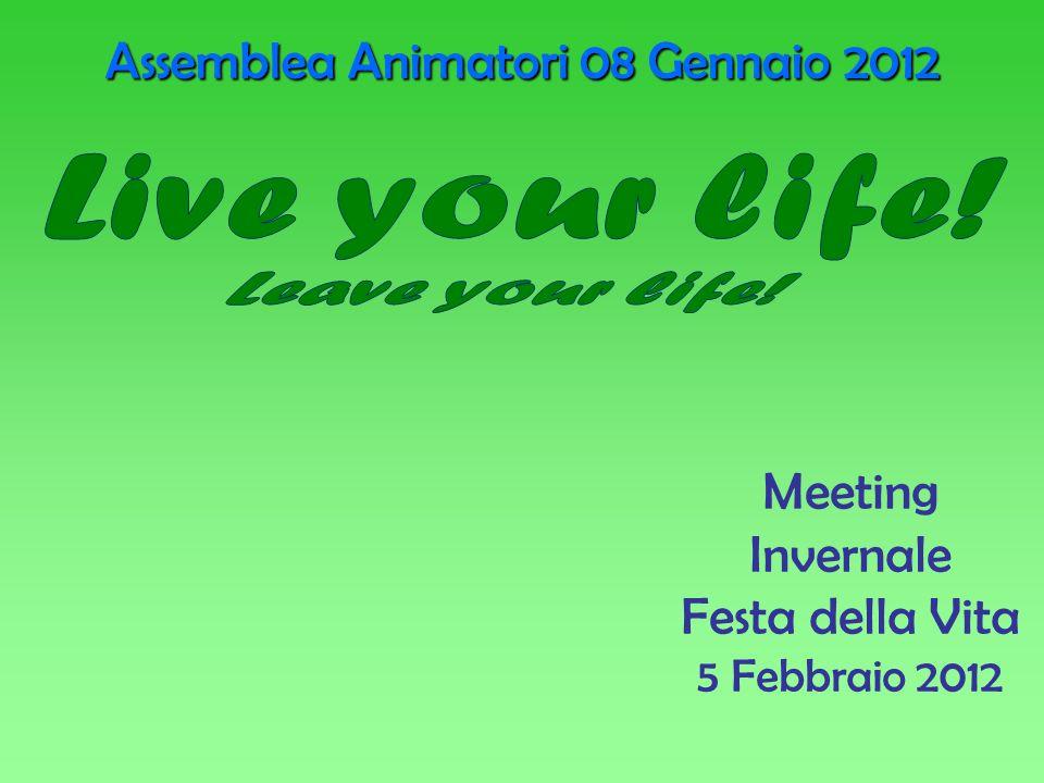 Meeting Invernale Festa della Vita 5 Febbraio 2012 Assemblea Animatori 08 Gennaio 2012