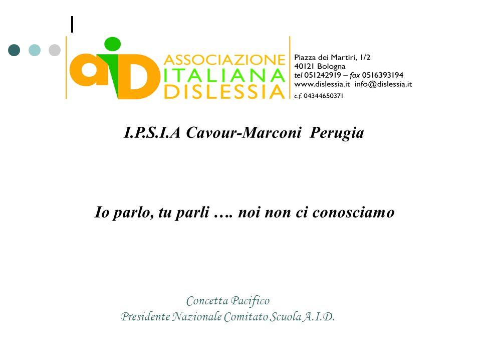 Io parlo, tu parli …. noi non ci conosciamo Concetta Pacifico Presidente Nazionale Comitato Scuola A.I.D. I.P.S.I.A Cavour-Marconi Perugia