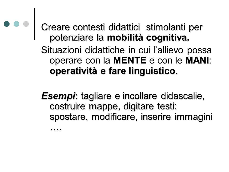 Creare contesti didattici stimolanti per potenziare la mobilità cognitiva. MANI operatività e fare linguistico. Situazioni didattiche in cui lallievo